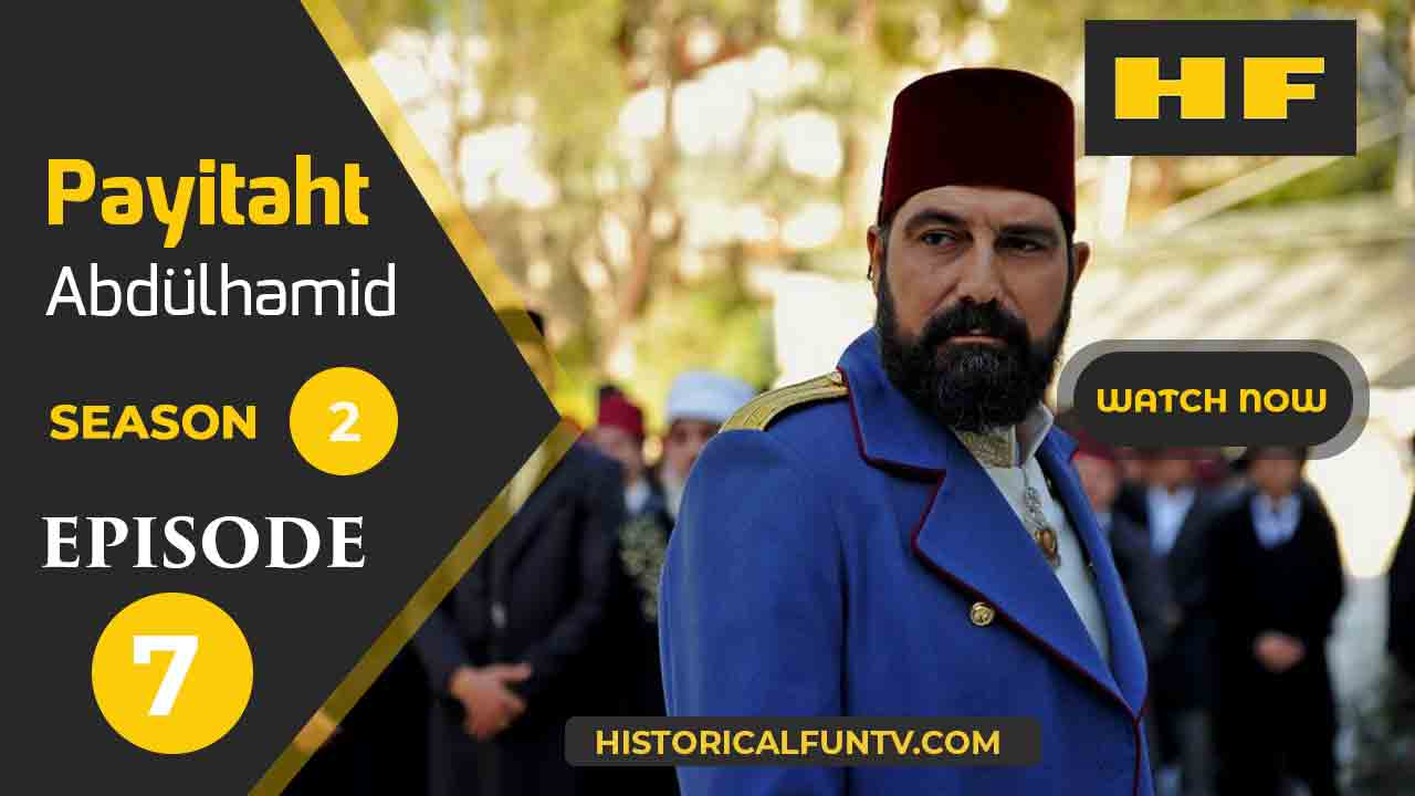 Payitaht Abdulhamid Season 2 Episode 7