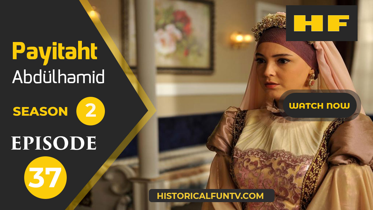 Payitaht Abdulhamid Season 2 Episode 37 Final