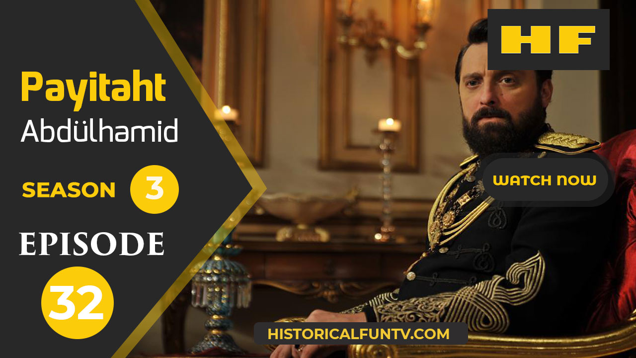Payitaht Abdulhamid Season 3 Episode 32
